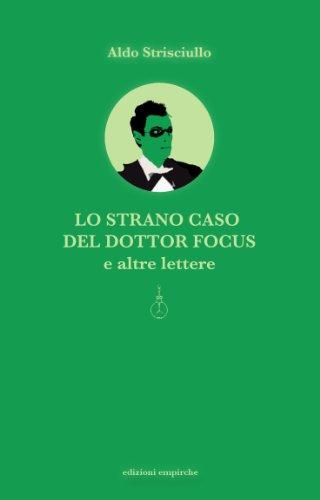 Lo strano caso del Dottor Focus e altre lettere: Il primo romanzo sul cannibalismo scientifico (Empirismi) (Italian Edition)