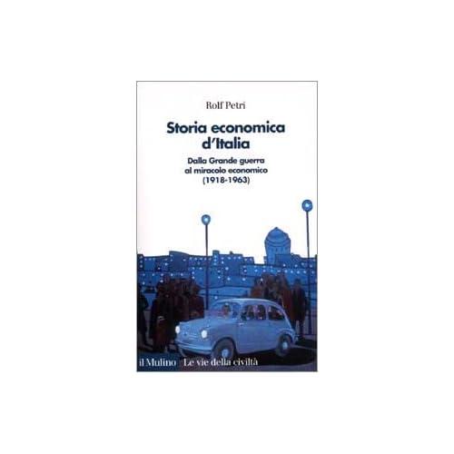 Storia Economica D'italia. Dalla Grande Guerra Al Miracolo Economico (1918-1963)