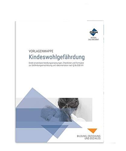 Vorlagenmappe Kindeswohlgefährdung: Direkt einsetzbare Handlungsanweisungen, Checklisten und Formulare zur Gefährdungseinschätzung und –dokumentation nach § 8a