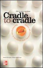 CRADLE TO CRADLE. REDISE|ANDO LA FORMA EN QUE HACEMOS LAS COSAS DE LA CUNA A LA CUNA por William Mcdonough