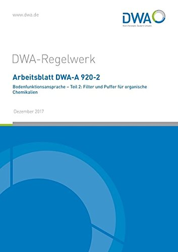 Arbeitsblatt DWA-A 920-2 Bodenfunktionsansprache - Teil 2: Filter und Puffer für organische Chemikalien (DWA-Arbeitsblatt) (Puffer Puffer Wasser)