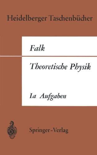 Theoretische Physik auf der Grundlage einer allgemeinen Dynamik: Band Ia Aufgaben und Ergänzungen zur Punktmechanik (Heidelberger Taschenbücher, Band 8)