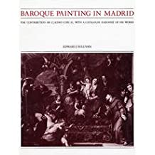 Baroque Painting in Madrid: The Contribution of Claudio Coello With a Catalogue Raisonne of His Works by Edward J. Sullivan (1987-02-02)