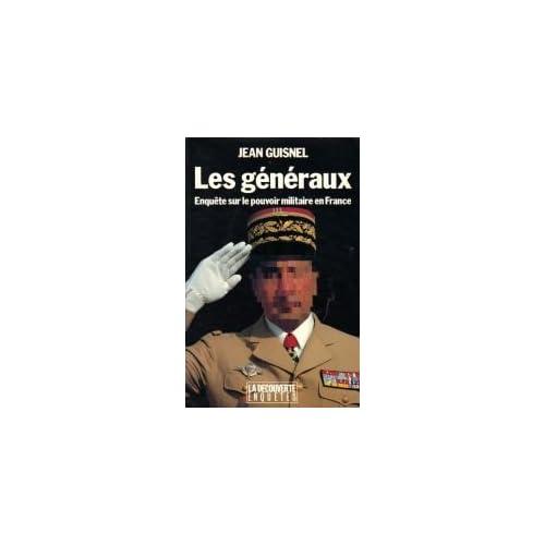 LES GENERAUX. Enquête sur le pouvoir militaire en France
