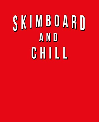 Skimboard And Chill: Funny Journal With Lined Wide Ruled Paper For Ocean Beach Fans & Lovers Of The Water Sport. Humorous Quote Slogan Sayings  Notebook, Diary, And Notepad.
