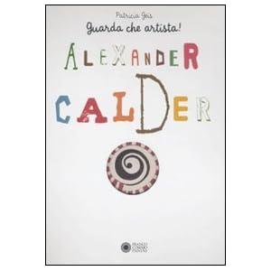 Alexander Calder. Guarda che artista