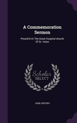 A Commemoration Sermon: Preach'd At The Great Hospital-church Of St. Helen