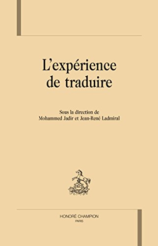 L'expérience de traduire par Mohammed Jadir, Jean-René Ladmiral, Collectif