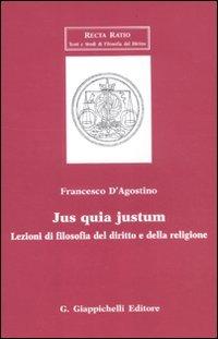 Jus quia justum. Lezioni di filosofia del diritto e della religione (Recta Ratio. Testi e studi fil. dir. VI) por Francesco D'Agostino