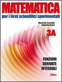 Matematica per i Licei scientifici sperimentali. Vol. 3A: Funzioni, derivate, integrali. Per le Scuole. Con espansione online
