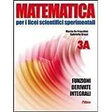 Matematica per i Licei scientifici sperimentali. Vol. 3A: Funzioni, derivate, integrali. Con espansione online. Per le Scuole