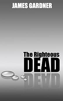 The Righteous Dead (English Edition) di [Gardner, James]