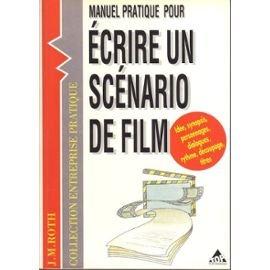 Manuel pratique pour écrire un scénario de film : Films vidéo, films courts et longs métrages, films professionnels, films publicitaires par Jean-Marie Roth