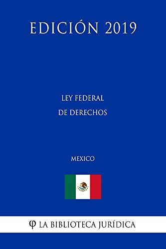Ley Federal de Derechos (México) (Edición 2019) por La Biblioteca Jurídica