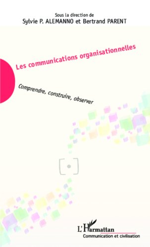 Les communications  organisationnelles: Comprendre, construire, observer