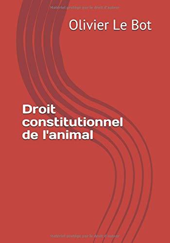 Droit constitutionnel de l'animal par Olivier Le Bot