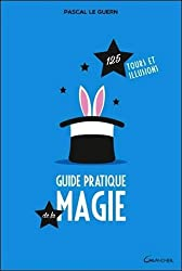 Guide pratique de la magie - 125 tours et illusions