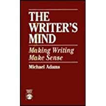 [(The Writer's Mind: Making Writing Make Sense)] [Author: Michael Adams] published on (September, 1993)