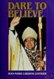 Dare To Believe: Addresses, Sermons, Interviews, 1981-1984 by Jean-Marie Cardinal Lustiger (1986-07-01)