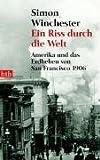 Ein Riss durch die Welt - Amerika und das Erdbeben von San Francisco 1906 - Simon Winchester
