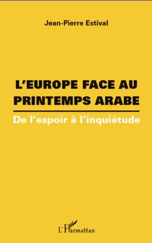 L'Europe face au printemps arabe: De l'espoir à l'inquiétude (French Edition)