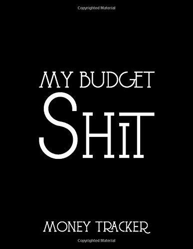 My Budget Shit Money Tracker: Funny Household and Personal Budget Journal Expense Finance Budget By A Year Monthly Weekly & Daily Bill Budgeting. Great Gift For The New Year and For Birthday (Money Personal Tracker)
