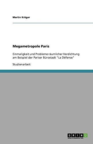 Megametropole Paris: Einmaligkeit und Probleme räumlicher Verdichtung am Beispiel der Pariser Bürostadt