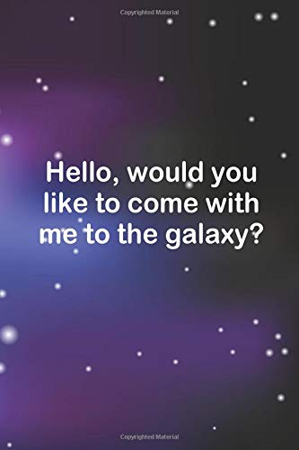 Hello, Would You Like To Come With Me to The Galaxy?: Blank Lined Notebook ( Alien ) Space