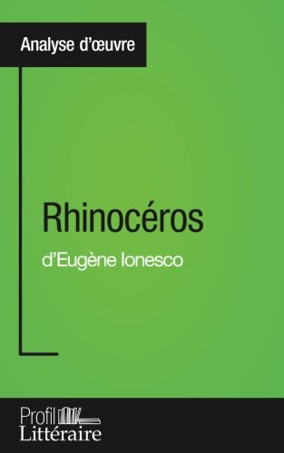 Rhinocéros d'Eugène Ionesco (Analyse approfondie): Approfondissez votre lecture des romans classiques et modernes avec Profil-Litteraire.fr