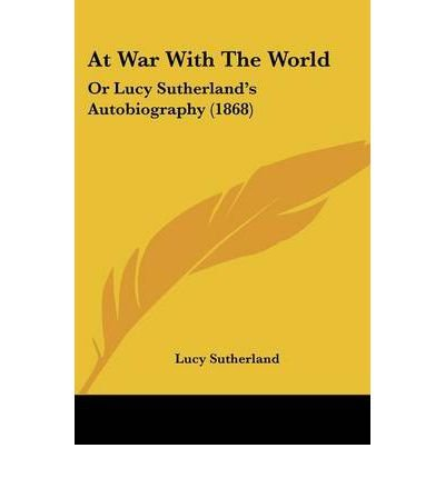 At War with the World: Or Lucy Sutherland's Autobiography (1868) (Paperback) - Common