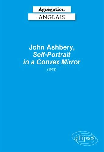 Agrégation anglais 2020. John Ashbery, Self-Portrait in a Convex Mirror (1975) par  Collectif