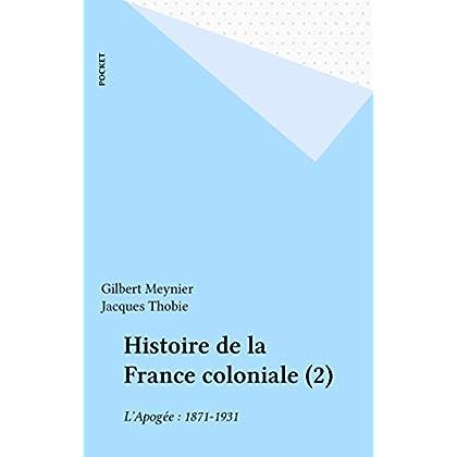 Histoire de la France coloniale (2): L'Apogée : 1871-1931 (Pocket Agora t. 174)