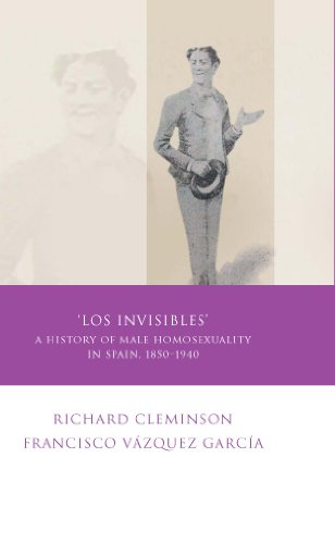 Los Invisibles: A History of Male Homosexuality in Spain, 1850-1940 (Iberian and Latin American Studies) (English Edition)