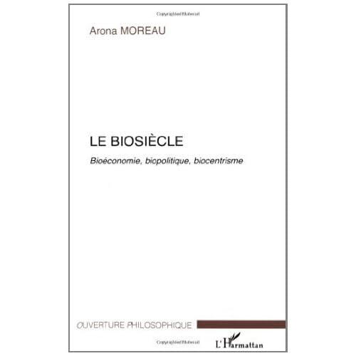 Le biosiècle : Bioéconomie, biopolitique, biocentrisme (Ouverture philosophique)