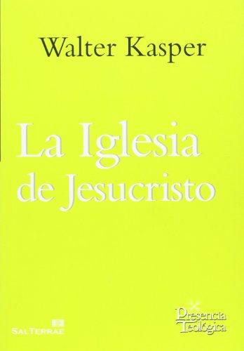 La Iglesia De Jesucristo. Escritos De Eclesiología 1. Obra Completa De Walter Kasper - Volumen 11 (Presencia Teológica) por Walter Kasper