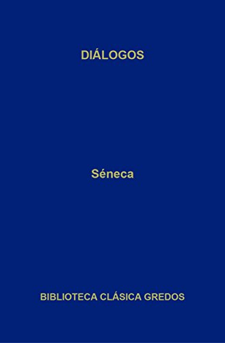 Diálogos (Biblioteca Clásica Gredos nº 276) por Séneca