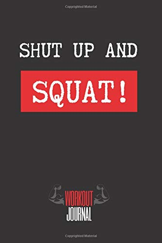 SHUT UP AND SQUAT!: Workout Log Book