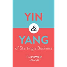 The Yin and Yang of Starting A Business: Step-By-Step Guides To Minimize Your Risk (English Edition)