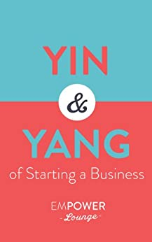 The Yin and Yang of Starting A Business: Step-By-Step Guides To Minimize Your Risk (English Edition) von [White, Tanya, Gibbs, Misty]
