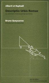Alberti et Raphaël : Descriptio urbis Romae ou comment faire le portrait de Rome par Bruno Queysanne