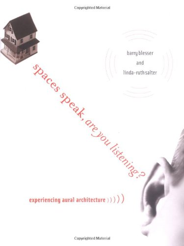Spaces Speak, Are You Listening?: Experiencing Aural Architecture