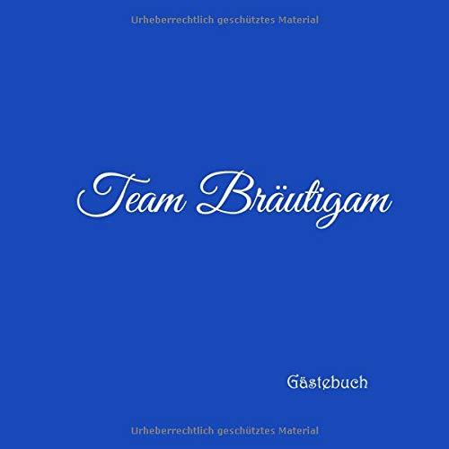 Hochzeit Kostüm Bräutigam - Team Bräutigam Gästebuch: Gästebuch Team Bräutigam für Junggesellinnen-Abschied JGA Party Hochzeit mit 100 weiße Seiten blanko deko ... jga Team Bräutigam Party, Band 2)