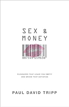 Sex and Money: Pleasures That Leave You Empty and Grace That Satisfies di [Tripp, Paul David]