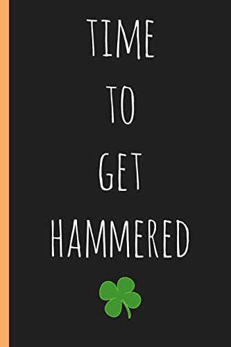 Time to get hammered: Notebook. Funny Blank Novelty Journal, Perfect as a St Patricks gift & a great alternative to a card.