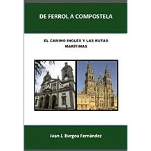De Ferrol a Compostela. El Camino Inglés y las Rutas Marítimas: Incluye el Camino a Muxía y Fisterra y el Viejo Camino de San Andrés de Teixido