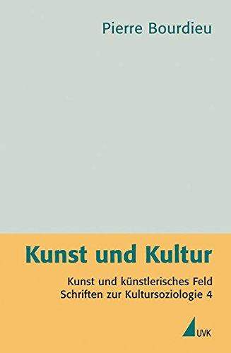 Kunst und Kultur: Kunst und künstlerisches Feld - Schriften zur Kultursoziologie (Pierre Bourdieu – Schriften)