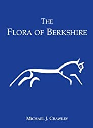 The Flora of Berkshire: With Accounts of Charophytes, Ferns, Flowering Plants, Bryophytes, Lichens and Non-lichenized Fungi by Michael J. Crawley (2005-05-01)