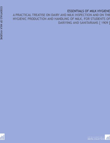 Essentials of Milk Hygiene: A Practical Treatise on Dairy and Milk Inspection and on the Hygienic Production and Handling of Milk, for Students of Dariying and Sanitarians [ 1909 ] por Carl Oluf Jensen