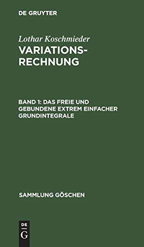 Lothar Koschmieder: Variationsrechnung: Das freie und gebundene Extrem einfacher Grundintegrale (Sammlung Göschen, Band 1074)