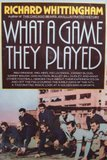 What a Game They Played: Stories of the Early Days of Pro Football by Those Who Were There by Richard Whittingham (1984-10-01)